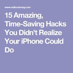 15 Amazing, Time-Saving Hacks You Didn't Realize Your iPhone Could Do