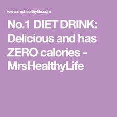 No.1 DIET DRINK: Delicious and has ZERO calories - MrsHealthyLife