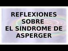 Sindrome de Asperger:   Reflexiones sobre el Asperger - YouTube