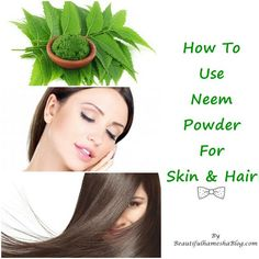 How To Use Neem Powder For Skin and Hair