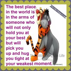 """""""The best place in the world is in the arms of someone who will not only hold you at your best but will pick you up and hug you tight at your weakest moment."""" 💛 Tigger the 🐅 hugging Eeyore (more like a loving chokehold) 💛 Eeyore Quotes, Winnie The Pooh Quotes, Winnie The Pooh Friends, Pooh Bear, Tigger, Cute Quotes, Funny Quotes, Smile Quotes, Movie Quotes"""