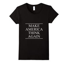 Make America Think Again T-Shirt Funny Political Statement