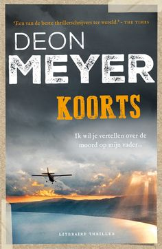 Koorts, het nieuwe boek van bestsellerauteur Deon Meyer verschijnt op 23 mei. Meyer is vooral bekend van de thrillers over Bennie Griessel, zoals 13 uur.