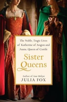 A review of 'Sister Queens: The Noble, Tragic Lives of Katherine of Aragon and Juana, Queen of Castile' by Julia Fox: http://www.historyandwomen.com/2012/02/sister-queens-noble-tragic-lives-of.html