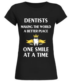 Dentists   Making the world a better t shirt birthday gift