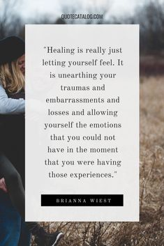 Healing is really just letting yourself feel. It is unearthing your traumas and embarrassments and losses and allowing yourself the emotions that you could not have in the moment that you were having those experiences. Past Quotes, Great Quotes, Inspirational Quotes, Scar Quotes, Quotes About Past, Quotes About Grief, Uplifting Quotes, Motivational, Super Soul Sunday