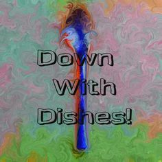 Down with dishes!