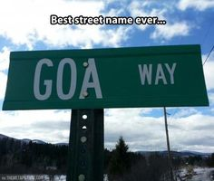 I want to live on that street so when people ask what street I live on I'll say goa way and they will just walk away