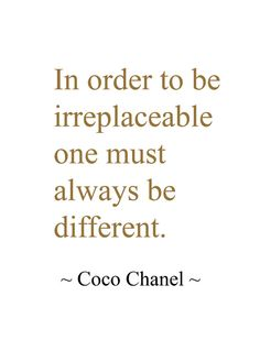 In order to be ireplaceable. Most Beautiful Flowers, Beautiful Words, Adversity Quotes, Good Thoughts, Healthy Mind, Coco Chanel, Meant To Be, Wisdom, Sayings