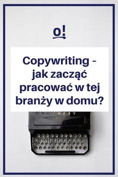 Copywriting – jak zacząć pracować w tej branży w domu? How To Start A Blog, How To Make Money, Organize Your Life, Copywriting, Self Development, Blog Tips, Coaching, Organization, Marketing