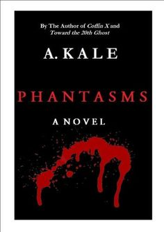 Phantasms: A Novel by A. Kale, http://www.amazon.com/dp/B007J2R7VC/ref=cm_sw_r_pi_dp_rfDDqb149XH1K