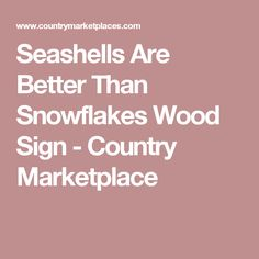 Seashells Are Better Than Snowflakes Wood Sign - Country Marketplace