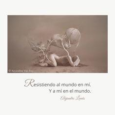 Resistiendo al mundo en mí. Y a mí en el mundo. #Umbrales #AlejandroLanus #Aforismos Signs, Movies, Movie Posters, Internet, Frases, World, Change Of Life, Poems, Argentina