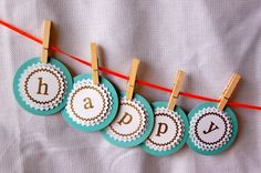 @Shelley Brothers - Happy Birthday banner to match cupcake toppers?! Clothespins look super easy too...