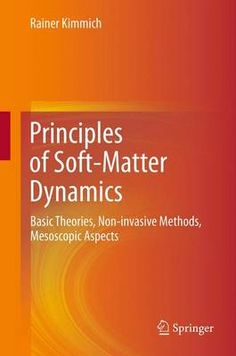 Principles of soft-matter dynamics : basic theories, non-invasive methods, mesoscopic aspects / Rainer Kimmich
