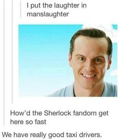 We have good taxi drivers. / Im laughing so hard. Moriarty will forever be my favourite story teller