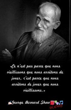 «Ce n'est pas parce que nous vieillissons que nous arrêtons de jouer, c'est parce que nous arrêtons de jouer que nous vieillissons.» ✍George Bernard Shaw