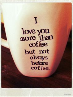 I just realized I'm not a morning person, I'm a coffee person. Good morning everyone!