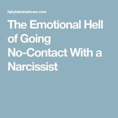The Emotional Hell of Going No-Contact With a Narcissist