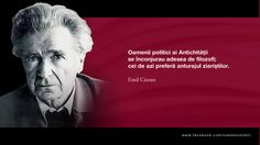 Istoria ideilor e istoria urii insinguratilor. Emil Cioran, Biologist, Motivational Words, Einstein, Wisdom, Celebrities, Movies, Movie Posters, Life