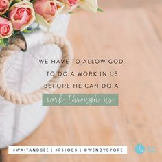 """""""We have to allow God to do a work in us before He can do a work through us"""" - Wendy Pope #WaitAndSee   Proverbs 31 Online Bible Studies Week 2 #P31OBS"""
