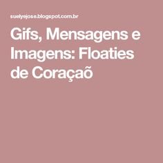 Gifs, Mensagens e Imagens: Floaties de Coraçaõ