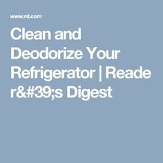 Clean and Deodorize Your Refrigerator Reader's Digest