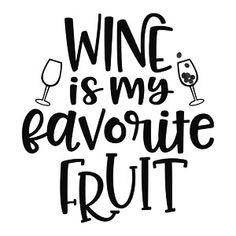 Silhouette Design Store: is my favorite fruit If you love wine as much as we do, check out our wine art canvas wrap & tees range - click that link! Wine Craft, Wine Bottle Crafts, Bottle Art, Silhouette Design, Silhouette Cameo, Wine Glass Sayings, Wine Signs, In Vino Veritas, Wine Time