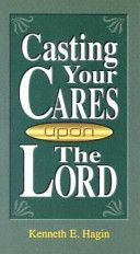 Casting Your Cares Upon the Lord by Kenneth Hagin