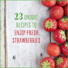 Love strawberries? Then we've got 23 delicious and healthy recipes to showcase them in all their glory.