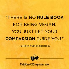 Daily Dose of Compassion - Inspiration by Colleen Patrick-Goudreau - Colleen Patrick-Goudreau, Author of The Vegan Challenge Kindness To Animals, Reasons To Go Vegan, Vegan Challenge, Vegan Quotes, Libra Quotes, Why Vegan, Have Faith In Yourself, Kindness Matters, It's Meant To Be