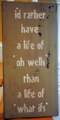 """""""I'd rather have a life of """"oh wells,"""" than a life of """"what ifs."""" #Quote"""