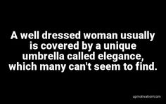 A well dressed woman usually is