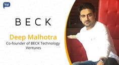 Interview with Deep Malhotra, Co-founder of BECK Technology Ventures - Read about an entrepreneur who has over 13 years of entrepreneurial & startup experience in setting up & building companies.