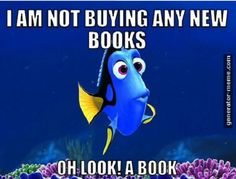 I am not buying any new books. Oh look a book! Dory. My life.