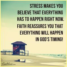 Don't let stress get the better of you. Have faith that God will help you work out whatever is stressing you our!