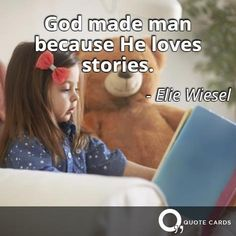 What books are you currently reading? #FridayReads #Quote #QuoteCards http://quotecards.co/quotes/elie-wiesel/god-made-man-because-he-loves-stories/628