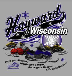 Days get shorter, Nights get longer, Snow gets deeper, Life gets better! Hayward, WI