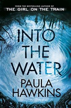 Into the Water by Paula Hawkins. Paula Hawkins unfurls a gripping, twisting, layered story set in a small riverside town. Once again Hawkins demonstrates her powerful understanding of human instincts and the damage they can inflict. Into the Water is an addictive novel of psychological suspense about the slipperiness of the truth, and a family drowning in secrets.