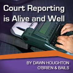 The Court Reporting Profession is Alive and Well