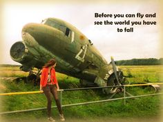 Before you can fly and see the world you have to fall