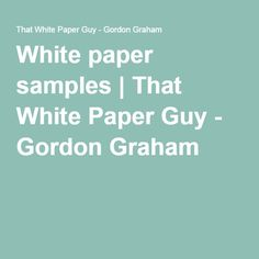 Here are some samples of the three main white paper formats Start Writing, White Paper, Get Started, Guys, Boyfriends, Boys, Men