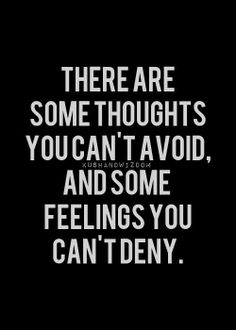 thoughts you can't avoid and feelings you can't deny