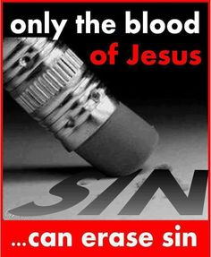 """BUT IF WE WALK IN THE LIGHT... THE BLOOD OF JESUS HIS SON CLEANSES US FROM ALL SIN. If we say we have no sin, we deceive ourselves, and the truth is not in us. If we confess our sins, He is faithful and just to forgive us our sins and to cleanse us from all unrighteousness,"" 1 John 1:7-9."