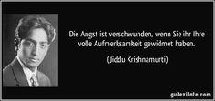 Die Angst ist verschwunden, wenn Sie ihr Ihre volle Aufmerksamkeit gewidmet haben. Jiddu Krishnamurti