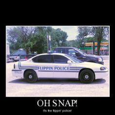 Oh Snap!  It's the Flippin Police!