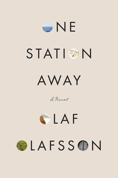 One Station Away: A Novel: Olaf Olafsson: 9780062677488: Amazon.com: Books