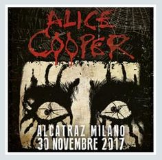 2017 - ALICE COOPER, Nov. 30 in Milan; tickets are available in Vicenza at Media World, Palladio Shopping Center, or online at www.ticketone.it and www.geticket.it.