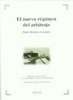 El nuevo régimen del arbitraje : adaptado a la Ley 11-2011 y a la Ley orgánica 5-2011, de 20 de mayo / Pedro Martínez González