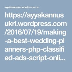 https://ayyakannusukri.wordpress.com/2016/07/19/making-a-best-wedding-planners-php-classified-ads-script-online/